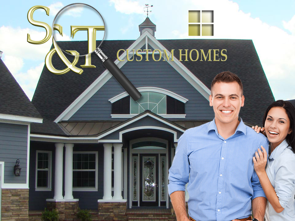 Why Choose S&T as your Custom Home Builder